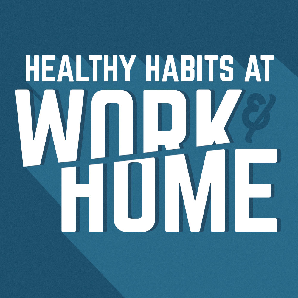 Healthy Habits at Work & Home