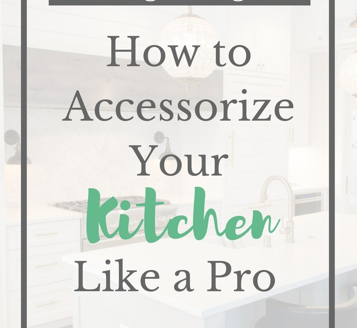 How to Accessorize Your Kitchen Like a Pro