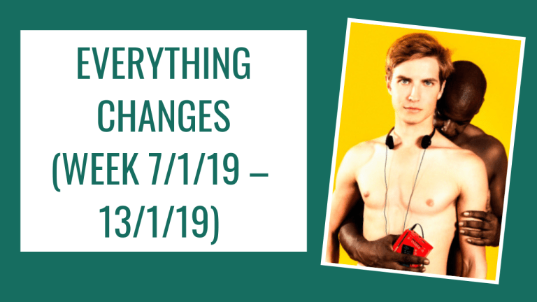 Everything Changes (Week 7/1/19 – 13/1/19)