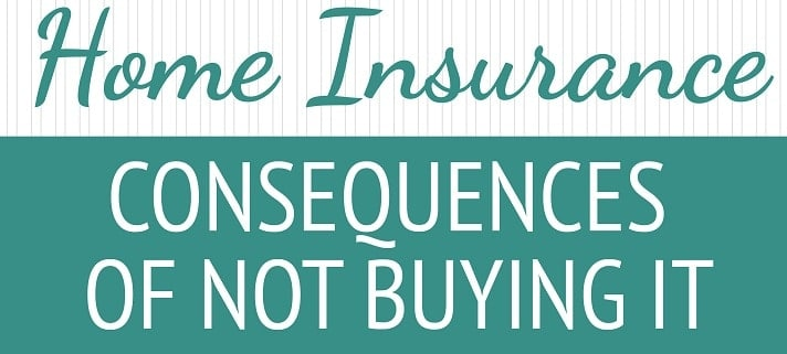 Home Insurance: Consequence of Not Buying It