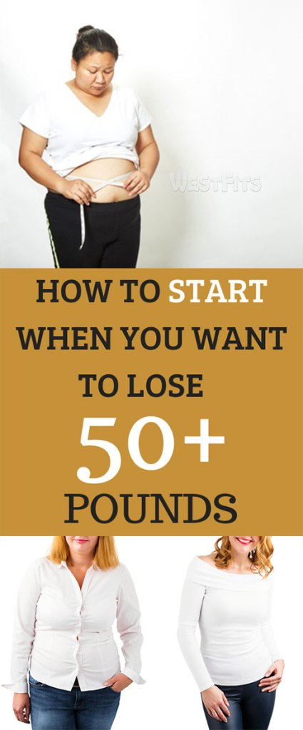 HOW TO START WHEN YOU WANT TO LOSE 50+ POUNDS
