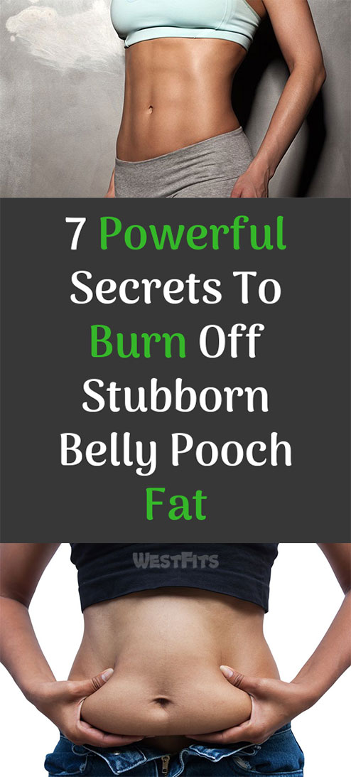 7 Powerful Secrets To Burn Belly Pooch Fat Very Fast