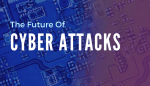 The Future of Cyber Attacks