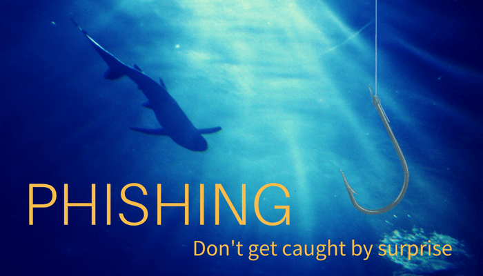 Phishing: Don't get caught by surprise