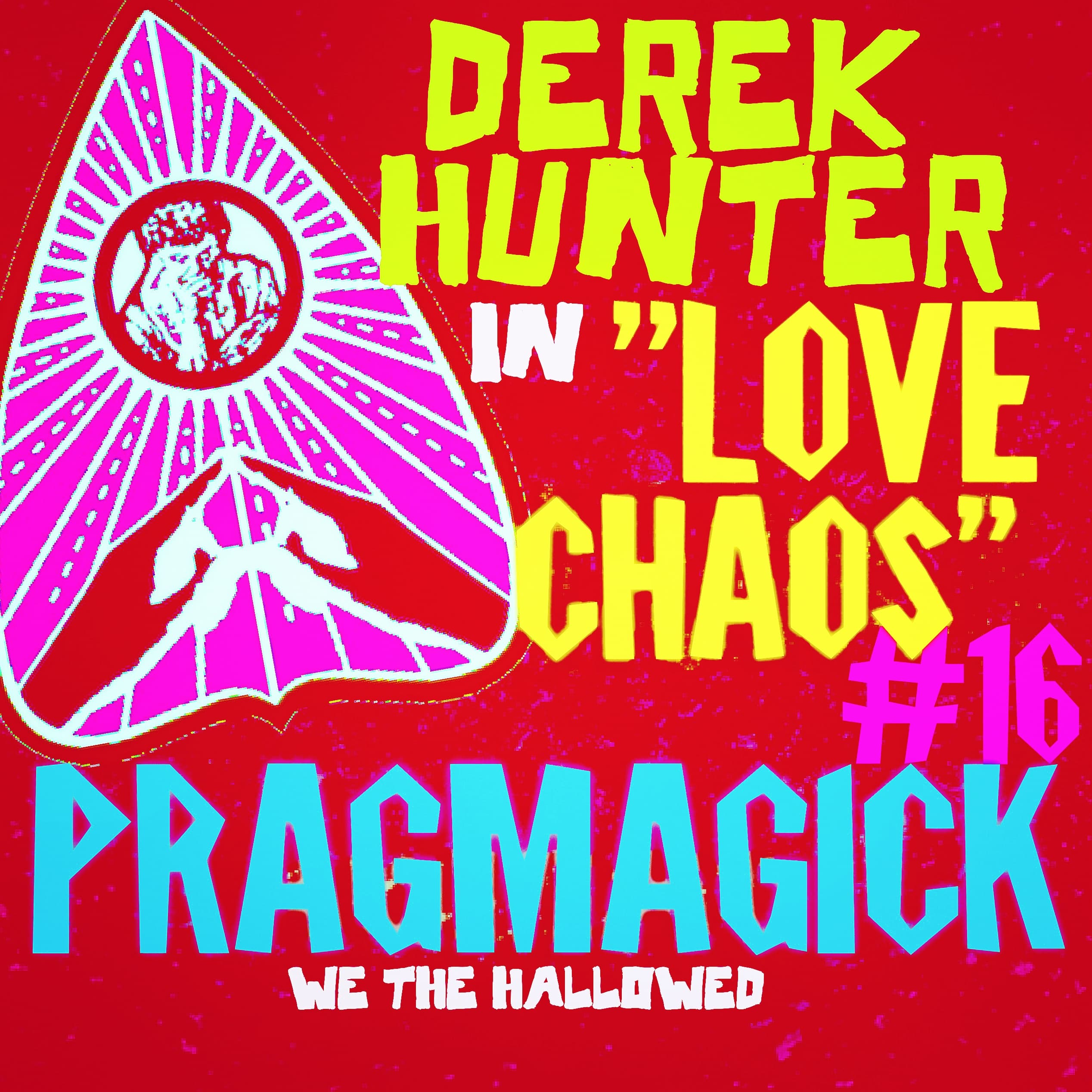 """LOVE CHAOS"" – Derek Hunter's Folklore in PRAGMAGICK #16"