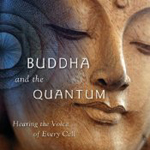 Buddha and the Quantum: Hearing the Voice of Every Cell