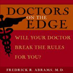 Doctors on the Edge: Will Your Doctor Break the Rules for You?