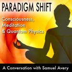 Paradigm Shift: Consciousness, Meditation & Quantum Physics