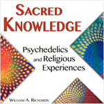 Sacred Knowledge: Psychedelics and Religious Experience