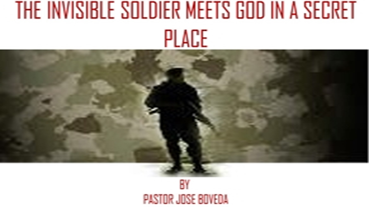 THE INVISIBLE SOLDIER MEETS GOD IN THE SECRET PLACE