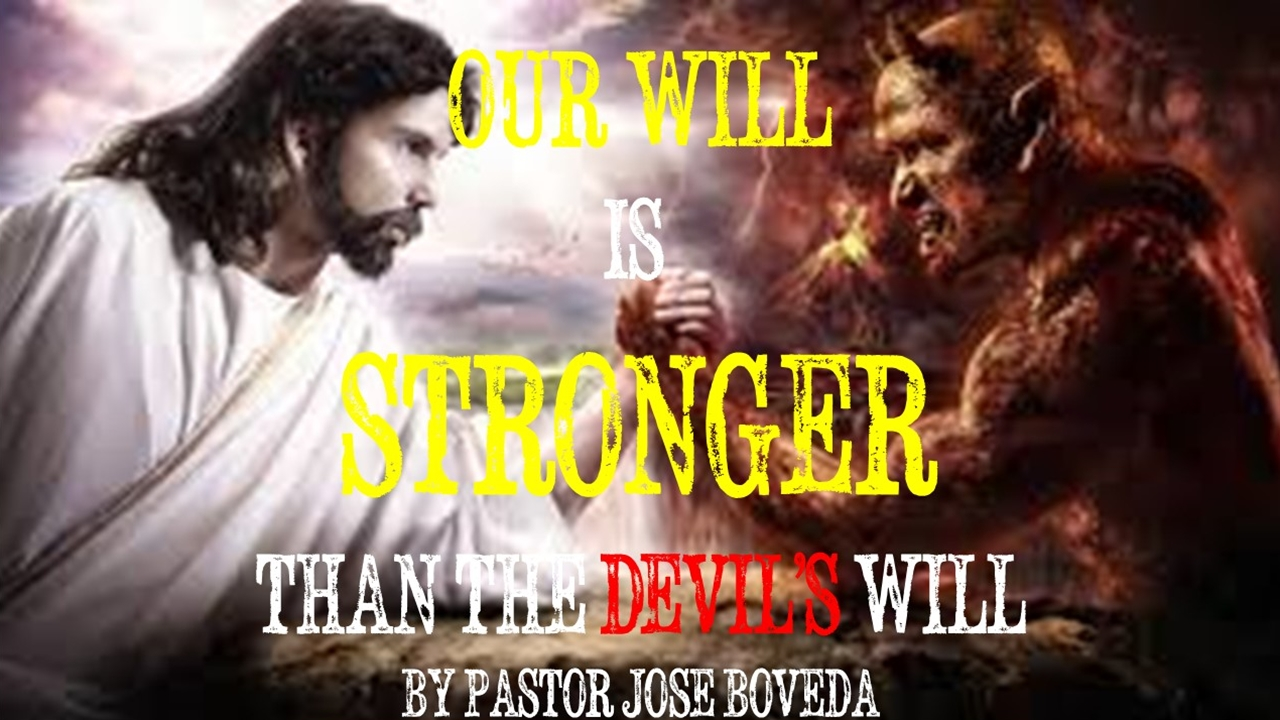 OUR WILL IS STRONGER THAN THE DEVIL'S WILL