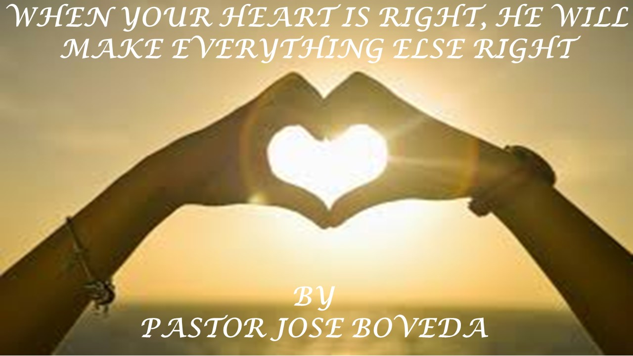 IF YOUR HEART IS RIGHT, HE WILL MAKE EVERYTHING ELSE RIGHT