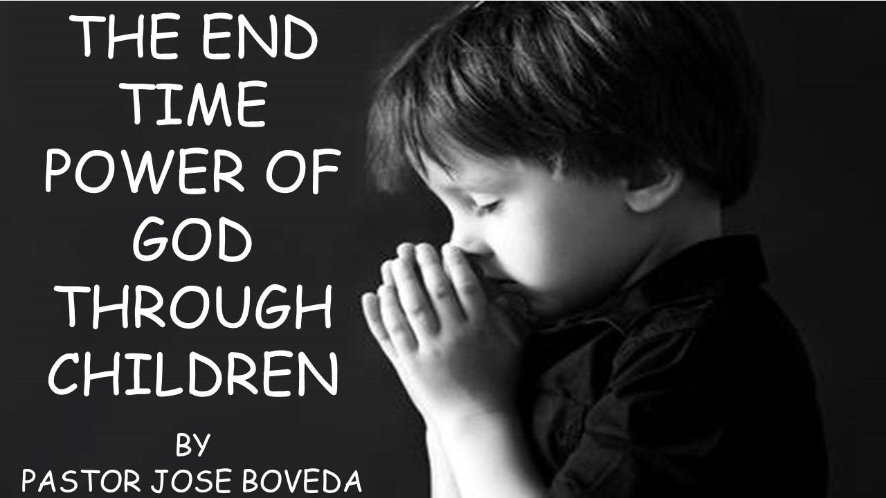 THE END TIME POWER OF GOD THROUGH CHILDREN