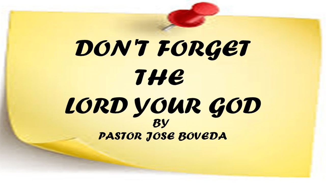 DON'T FORGET THE LORD YOUR GOD