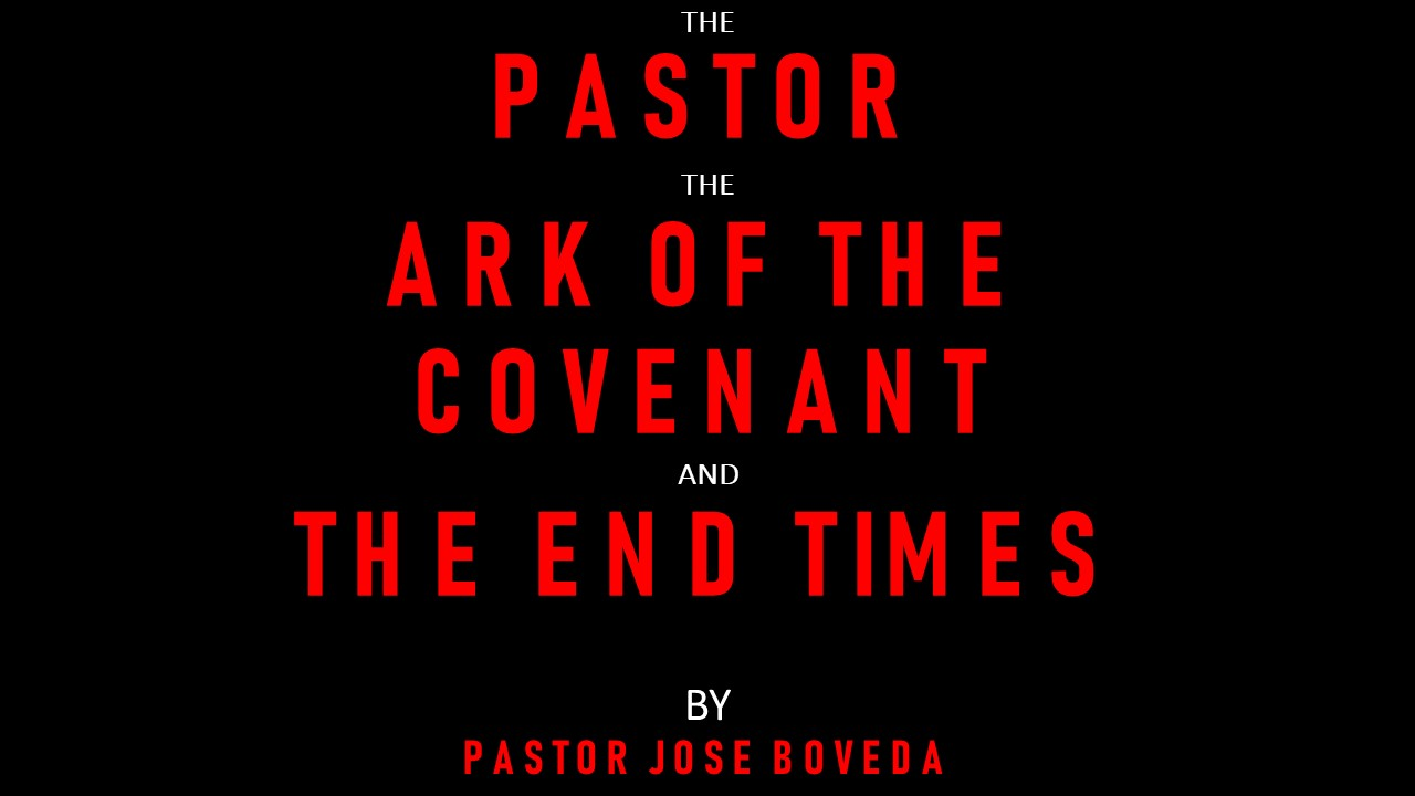 THE PASTOR THE ARK OFTHE COVENANT AND THE END TIMES