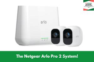 The Netgear Arlo Pro 2 System!