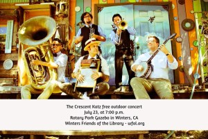 The Crescent Katz will present a free outdoor concert on Thursday, July 23, at 7:00 p.m. at the Rotary Park Gazebo in Winters, as part of the Winters Friends of the Library summer concert series. wfol.org