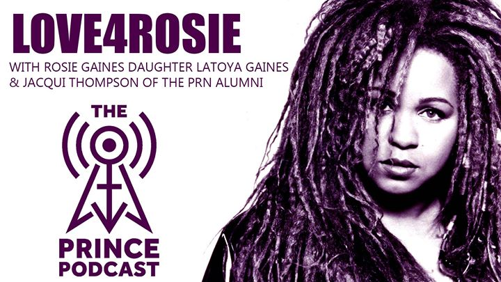 THE PRINCE PODCAST - LOVE4ROSIE Listen here: http://podcastjuice.net/love-4-rosie/ We are joined by Jacqui Thompson of the PRN Alumni Foundation and LaToya Gaines daughter of Rosie Gaines. The PRN Alumni will be selling a Rosie Gaines t-shirt with art by Steve Parke, to help raise funds for Rosie's medical bills. T-shirts will be on sale  Valentines Day February 14th @ prnalumni.org