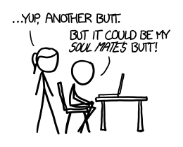 two stick figure characters, one on a computer and one standing behind them. the standing behind them says '...yup, another butt.' and the one on the computer says 'but it could be my soul mate's butt!'