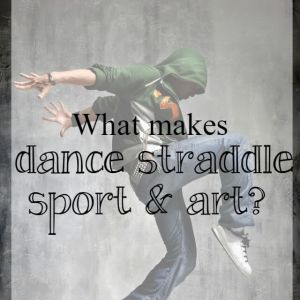 What makes dancing straddle sport and art?