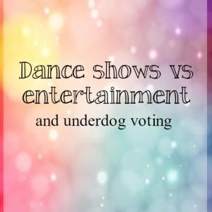dance-shows-vs-entertainment-and-underdog-voting-what-about-dance