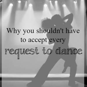 Why you shouldn't have to accept a dance request