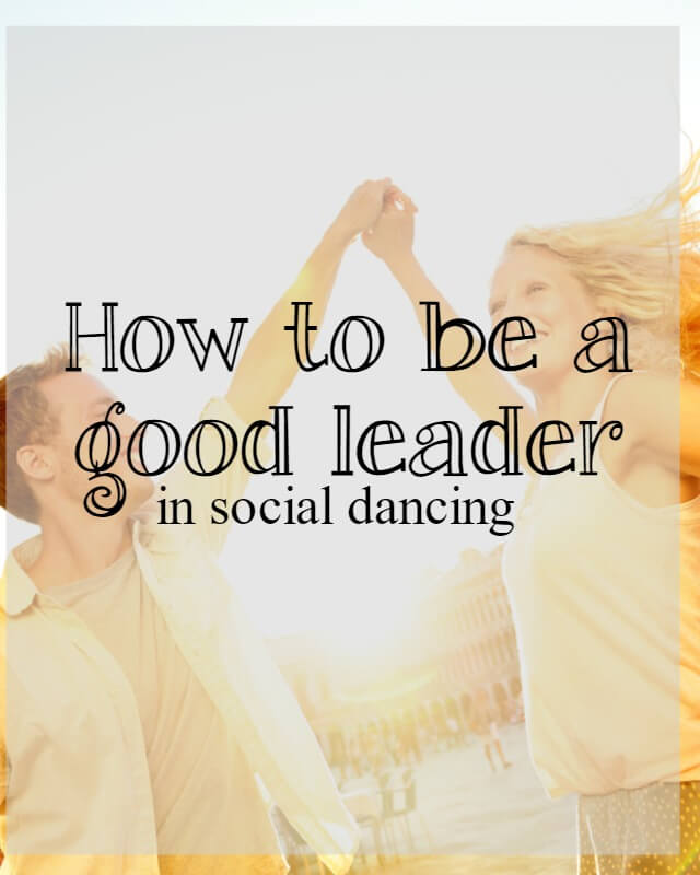 how to be a good leader in social dancing - What about dance