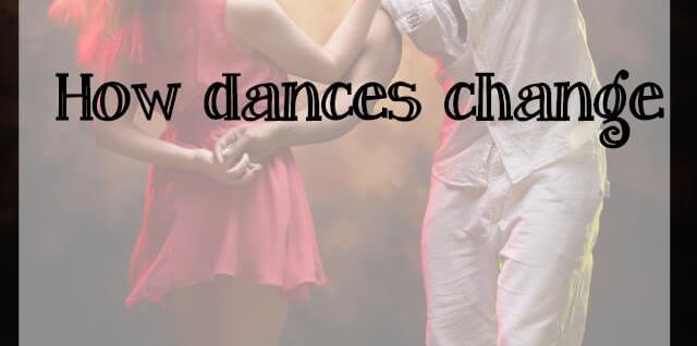 How dances change - What about dance