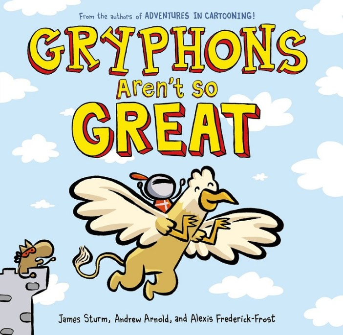 The Adventures in Cartooning folks are back with Gryphons Aren't So Great!