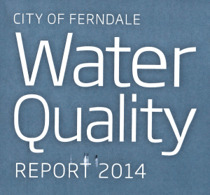 Ferndale water quality report 2014 title from mailed brochure