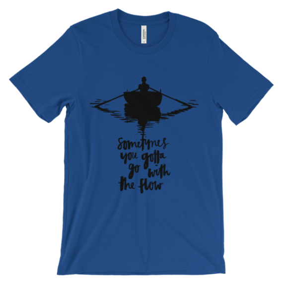 Sometimes you gotta go with the flow t-shirt