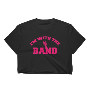 Women's I'm With The Band Crop Top