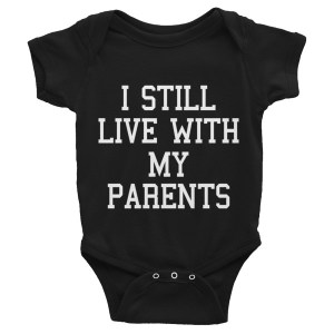 I Still Live With My Parents - Funny Infant Bodysuit