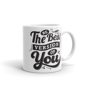 Be The Best Version Of You – 11oz Mug