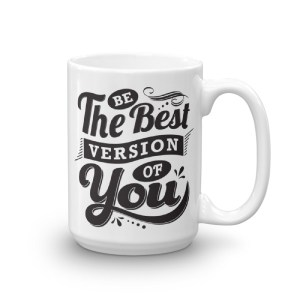 Be The Best Version Of You – 15oz Mug