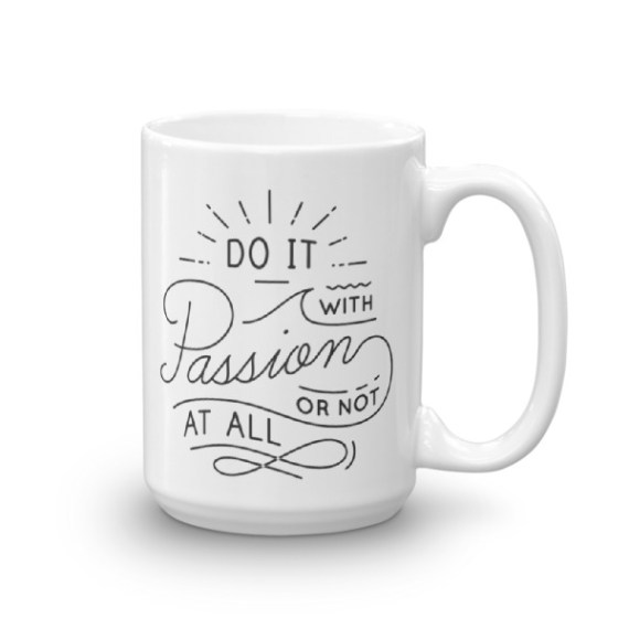 Do It With Passion Or Not At All – 15oz Mug