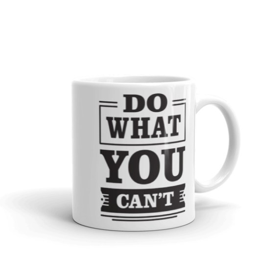 Do What You Can't - 11oz Mug