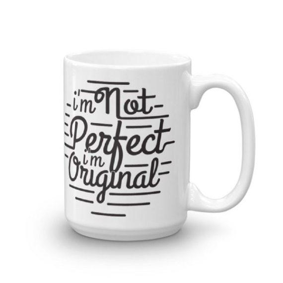 I'm not perfect. I'm original – 15oz Mug
