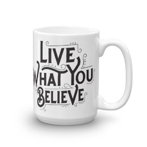 Live What You Believe – 15oz Mug