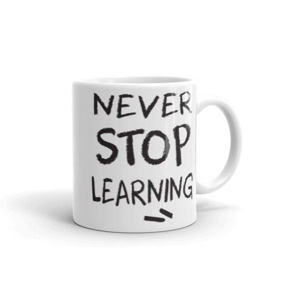 Never Stop Learning – 11oz Mug