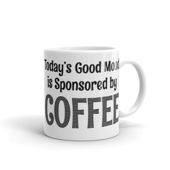 Today's good mood is sponsored by coffee – 11oz Mug
