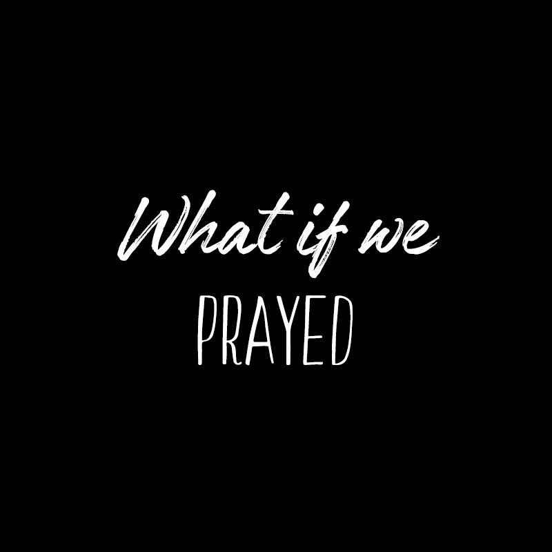 What if we prayed - white handwritten font on black background
