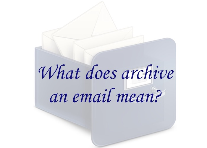 What Does It Mean To Archive An Email >> What Does Archive An Email Mean In Gmail Yahoo Outlook