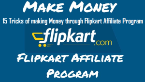 15 Tricks of making Money through Flipkart Affiliate Program