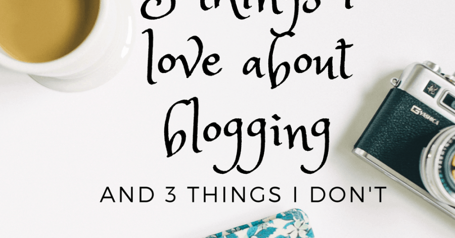 3 things i love about blogging and 3 things I don't
