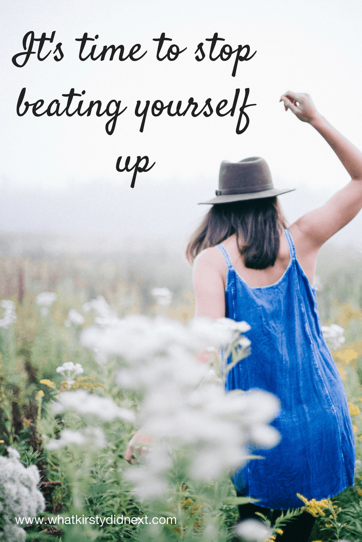 It's time to stop beating yourself up