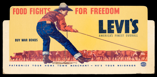 """This in-store advertising card is a medley of wartime messages. The strapping cowboy is not a soldier, but is wearing his Levi's® jeans to herd the cattle that will feed our boys overseas. And discreetly placed on the card is the simple but powerful phrase from the period: """"Buy War Bonds."""""""