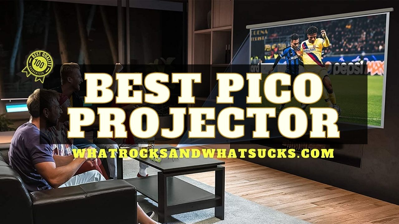THE BEST PICO PROJECTOR FOR EVERY OCCASION