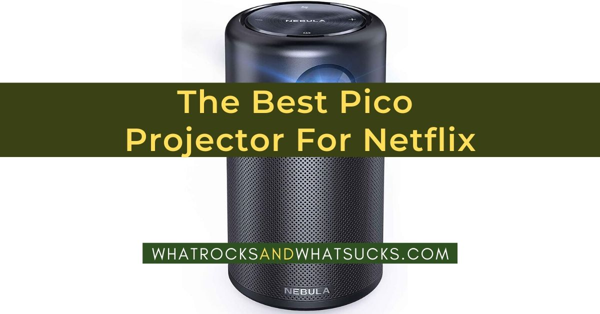 BEST PICO PROJECTOR FOR NETFLIX