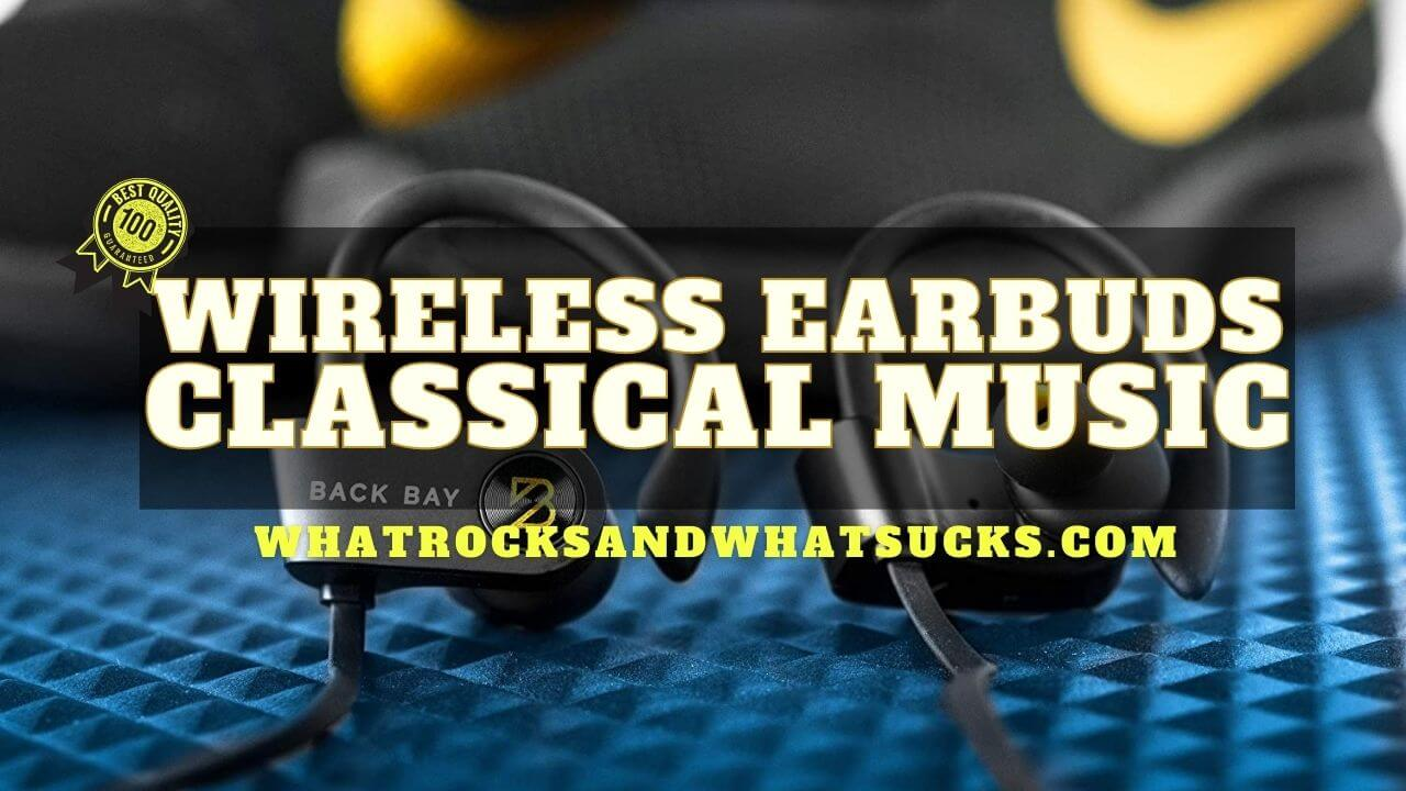 BEST WIRELESS EARBUDS CLASSICAL MUSIC